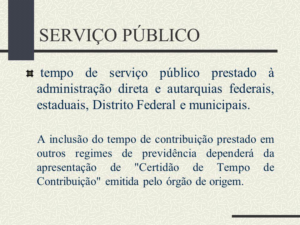 SERVIÇO PÚBLICO tempo de serviço público prestado à administração direta e autarquias federais, estaduais, Distrito Federal e municipais.