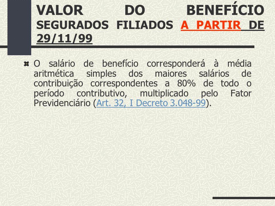 VALOR DO BENEFÍCIO SEGURADOS FILIADOS A PARTIR DE 29/11/99