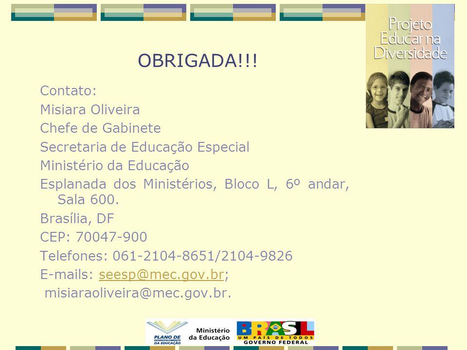 OBRIGADA!!! Contato: Misiara Oliveira Chefe de Gabinete