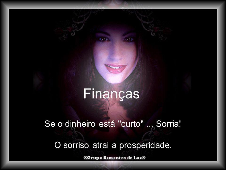Finanças Se o dinheiro está curto ... Sorria!