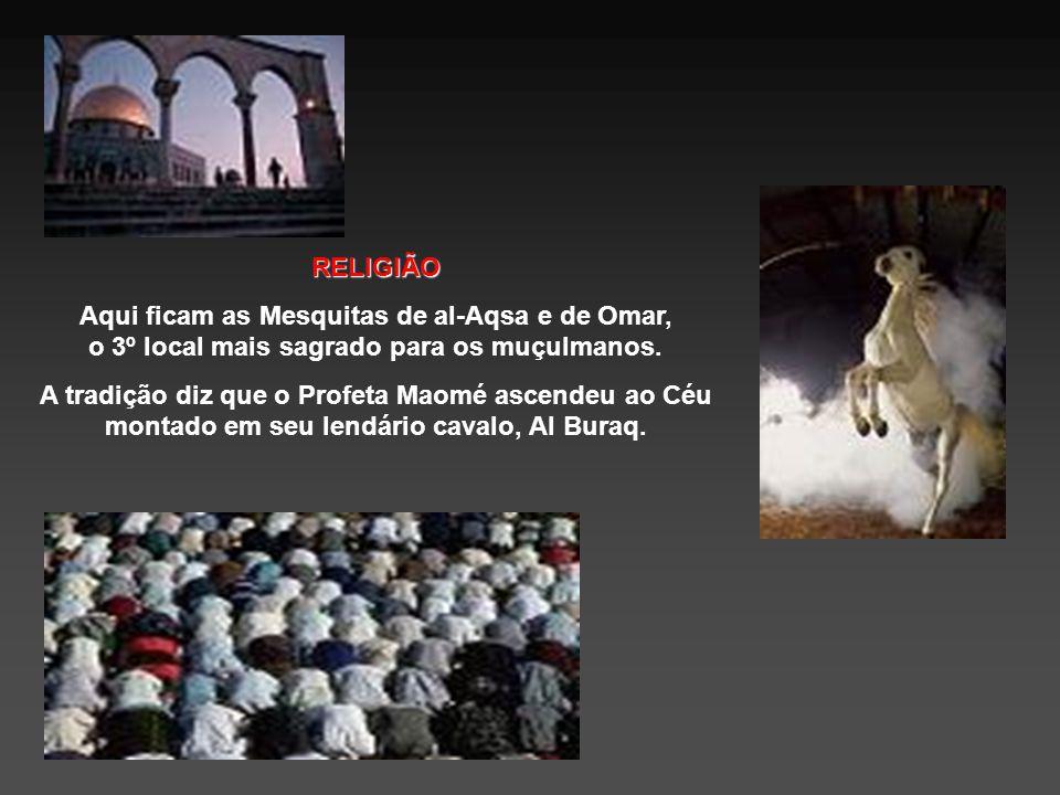 RELIGIÃO Aqui ficam as Mesquitas de al-Aqsa e de Omar, o 3º local mais sagrado para os muçulmanos.