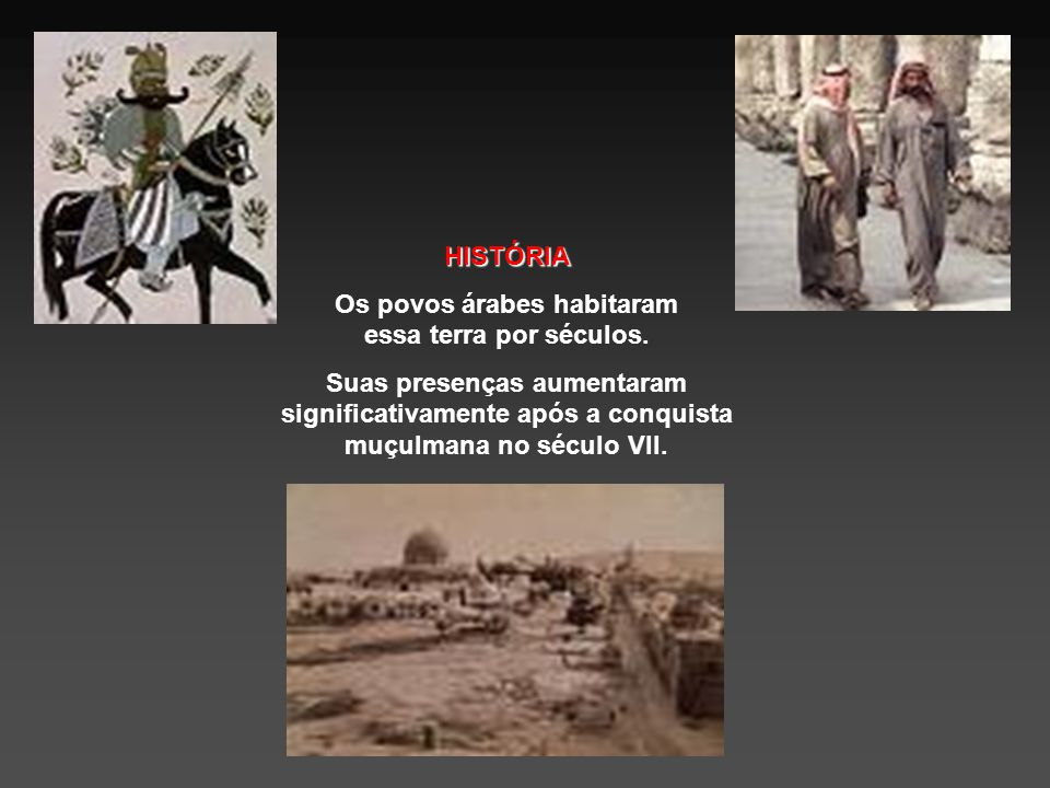 Os povos árabes habitaram essa terra por séculos.