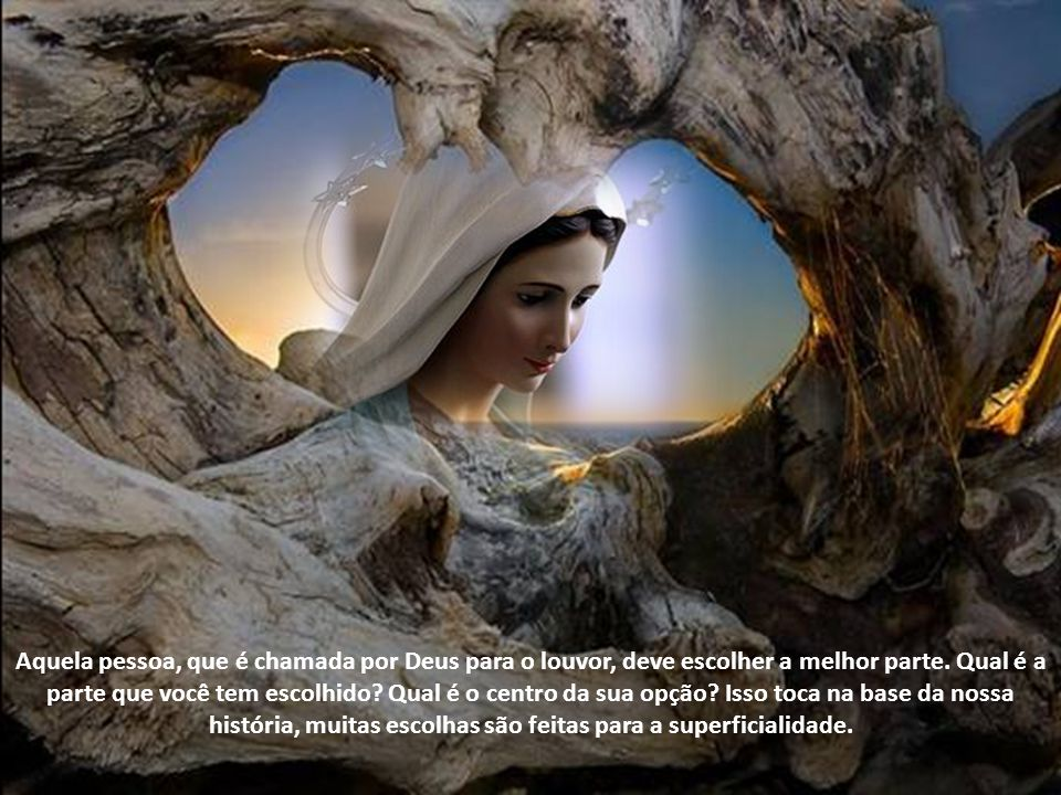 Aquela pessoa, que é chamada por Deus para o louvor, deve escolher a melhor parte.