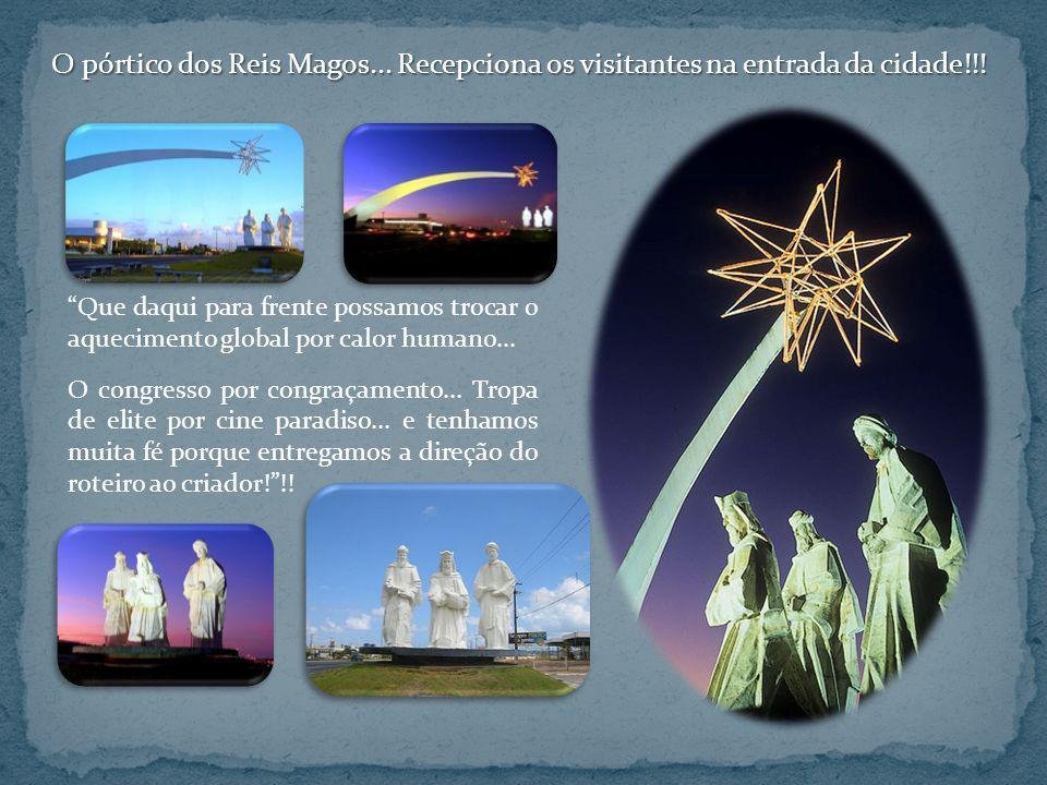 O pórtico dos Reis Magos... Recepciona os visitantes na entrada da cidade!!!