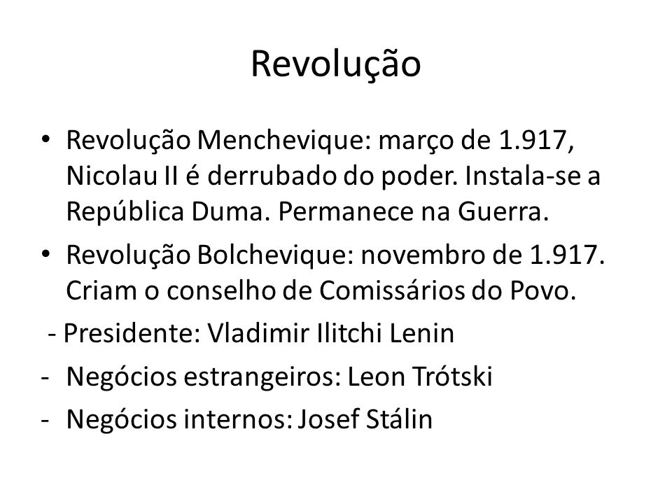 Revolução Revolução Menchevique: março de 1.917, Nicolau II é derrubado do poder. Instala-se a República Duma. Permanece na Guerra.