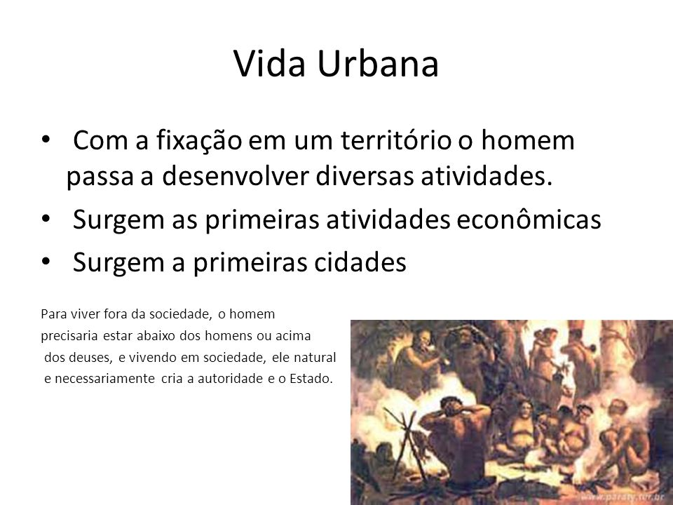 Vida Urbana Com a fixação em um território o homem passa a desenvolver diversas atividades. Surgem as primeiras atividades econômicas.