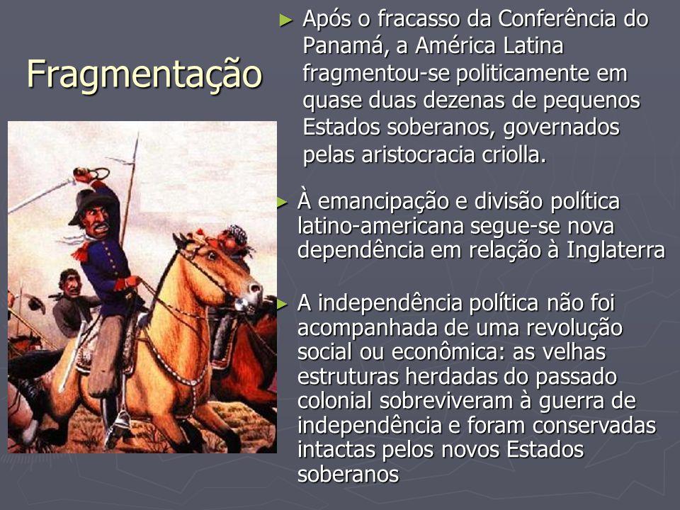 Após o fracasso da Conferência do Panamá, a América Latina fragmentou-se politicamente em quase duas dezenas de pequenos Estados soberanos, governados pelas aristocracia criolla.