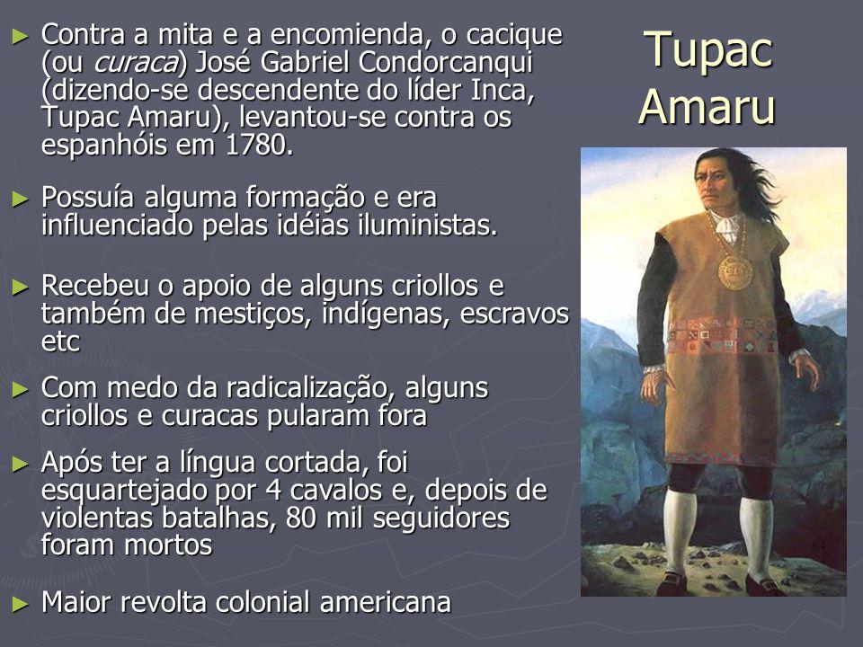 Contra a mita e a encomienda, o cacique (ou curaca) José Gabriel Condorcanqui (dizendo-se descendente do líder Inca, Tupac Amaru), levantou-se contra os espanhóis em 1780.