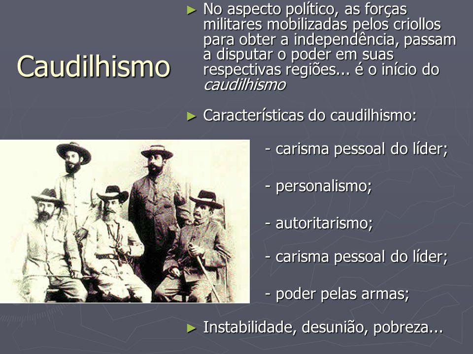 No aspecto político, as forças militares mobilizadas pelos criollos para obter a independência, passam a disputar o poder em suas respectivas regiões... é o início do caudilhismo