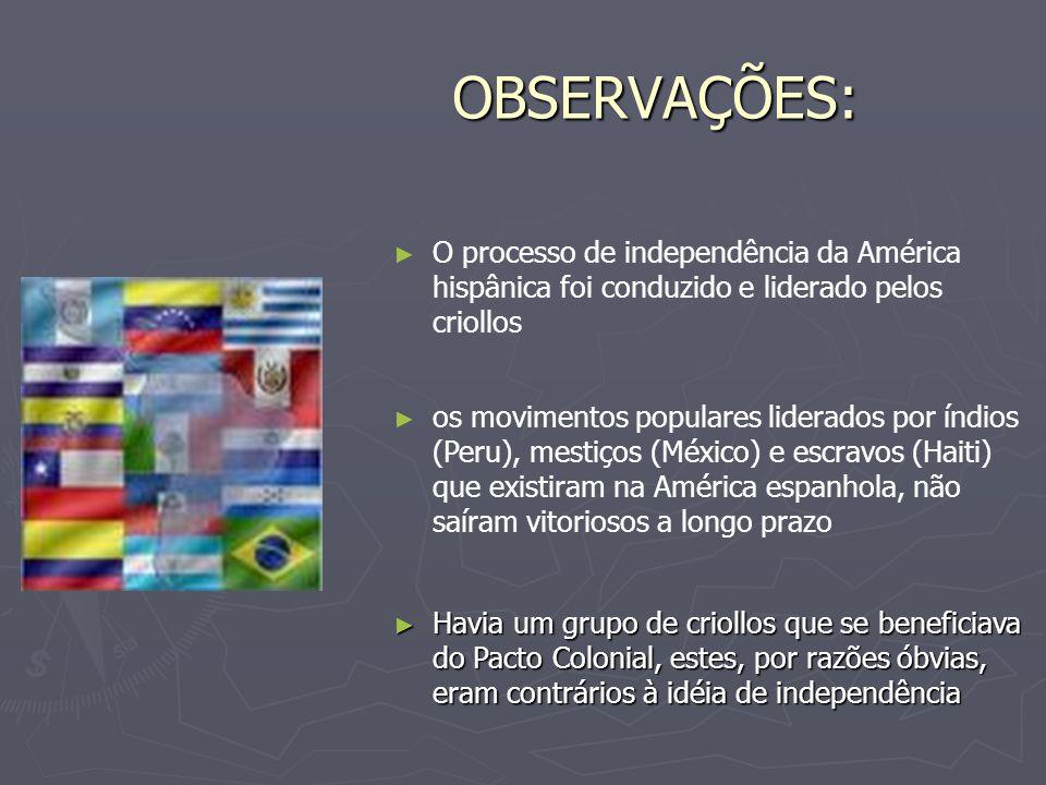 OBSERVAÇÕES: O processo de independência da América hispânica foi conduzido e liderado pelos criollos.
