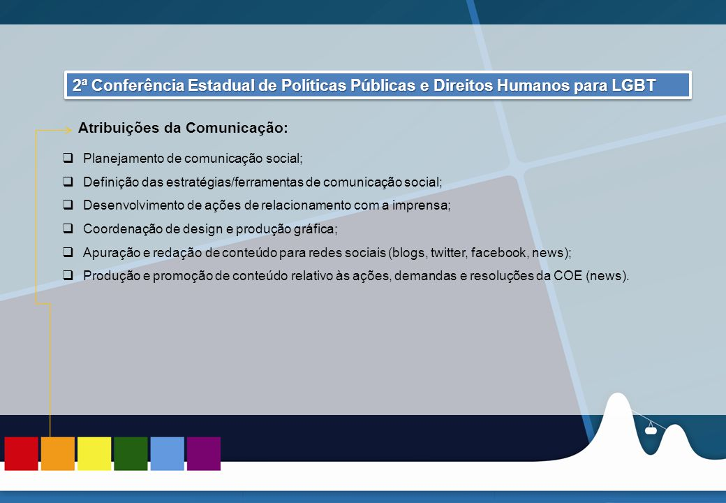REUNIÃO DAS ASCOMs 2ª Conferência Estadual de Políticas Públicas e Direitos Humanos para LGBT. Atribuições da Comunicação: