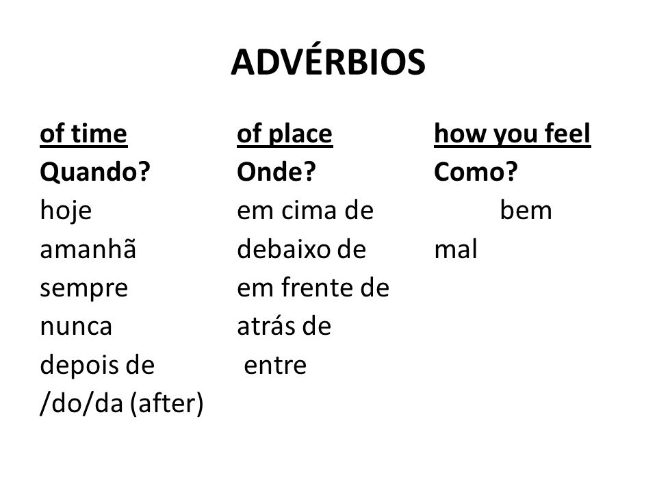 ADVÉRBIOS of time of place how you feel Quando Onde Como
