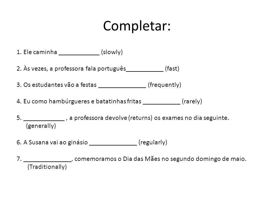 Completar: 1. Ele caminha ____________ (slowly)