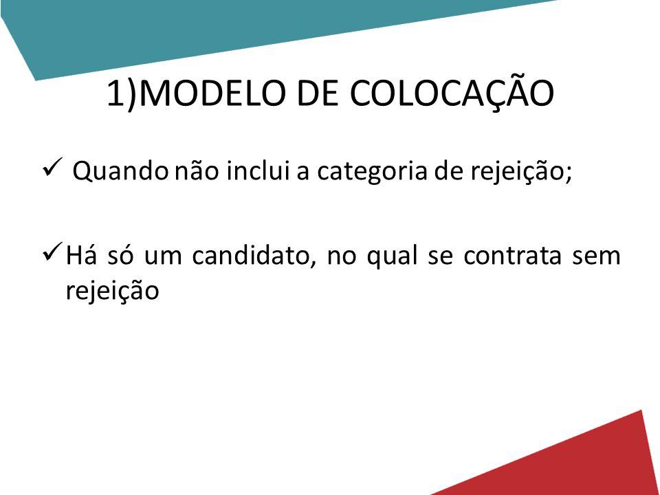 1)MODELO DE COLOCAÇÃO Quando não inclui a categoria de rejeição;