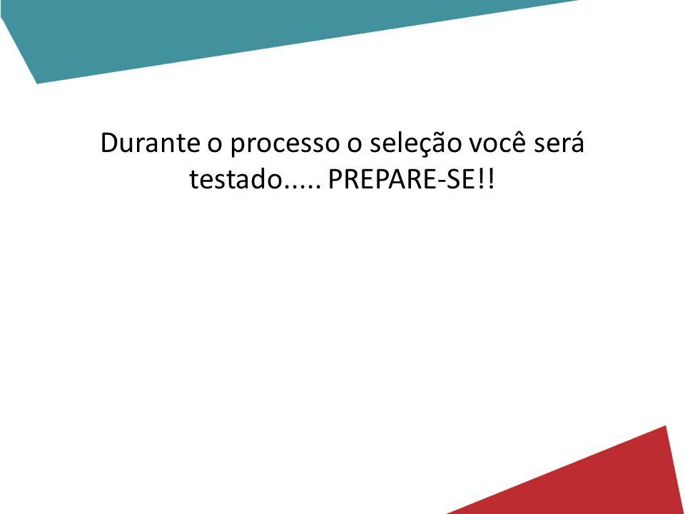 Durante o processo o seleção você será testado..... PREPARE-SE!!