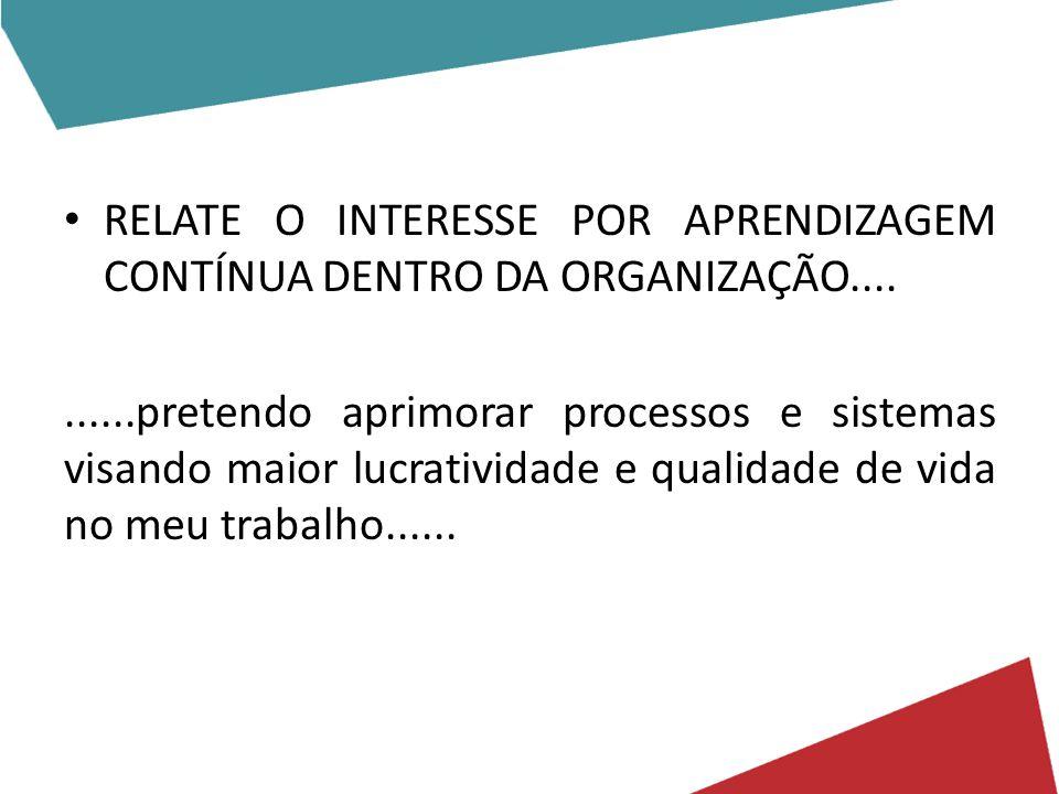 RELATE O INTERESSE POR APRENDIZAGEM CONTÍNUA DENTRO DA ORGANIZAÇÃO....