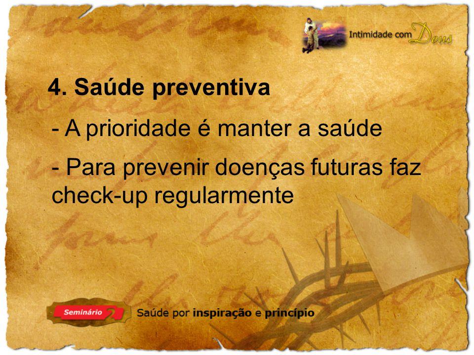 4. Saúde preventiva - A prioridade é manter a saúde.