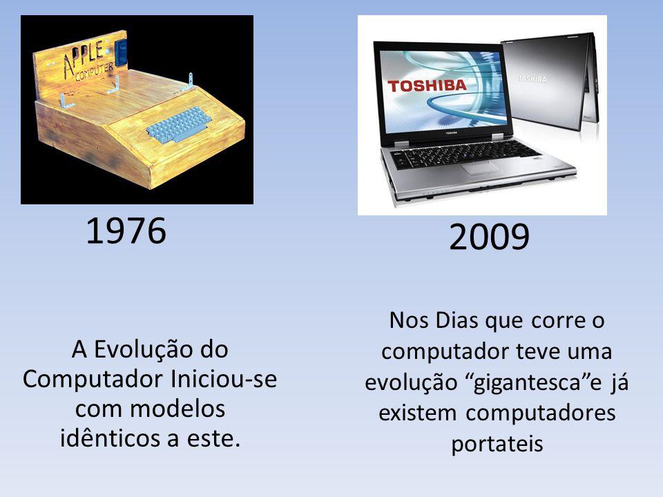 A Evolução do Computador Iniciou-se com modelos idênticos a este.