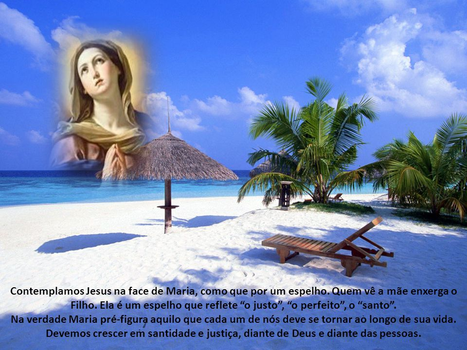 Contemplamos Jesus na face de Maria, como que por um espelho