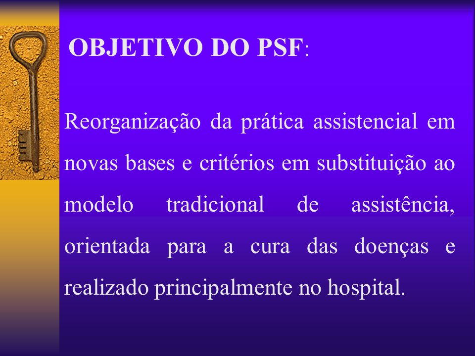 OBJETIVO DO PSF: