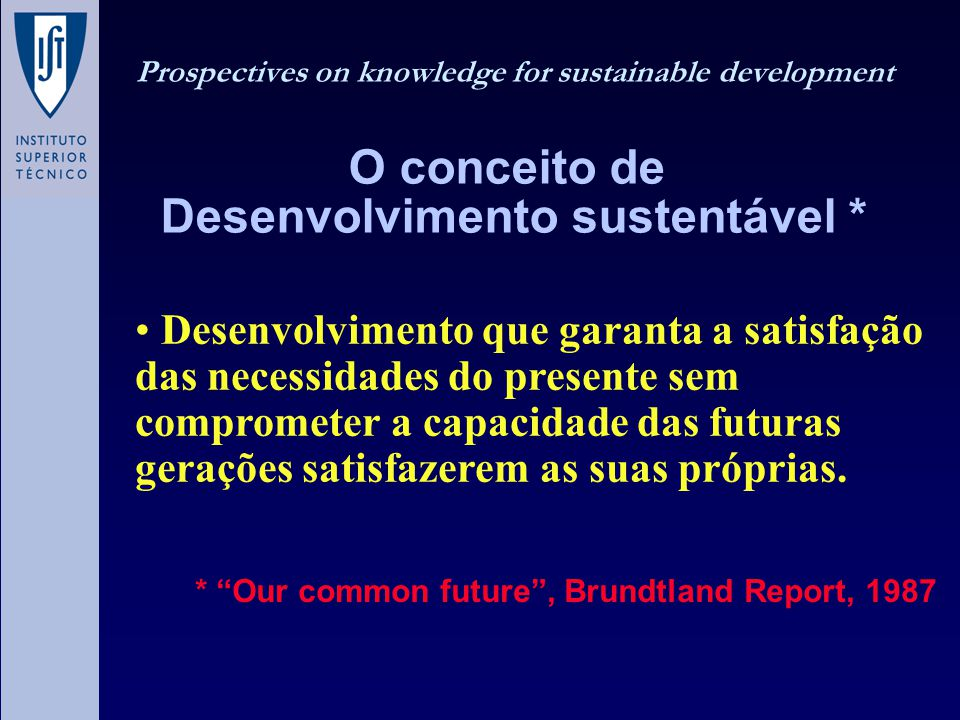Prospectives on knowledge for sustainable development O conceito de Desenvolvimento sustentável *