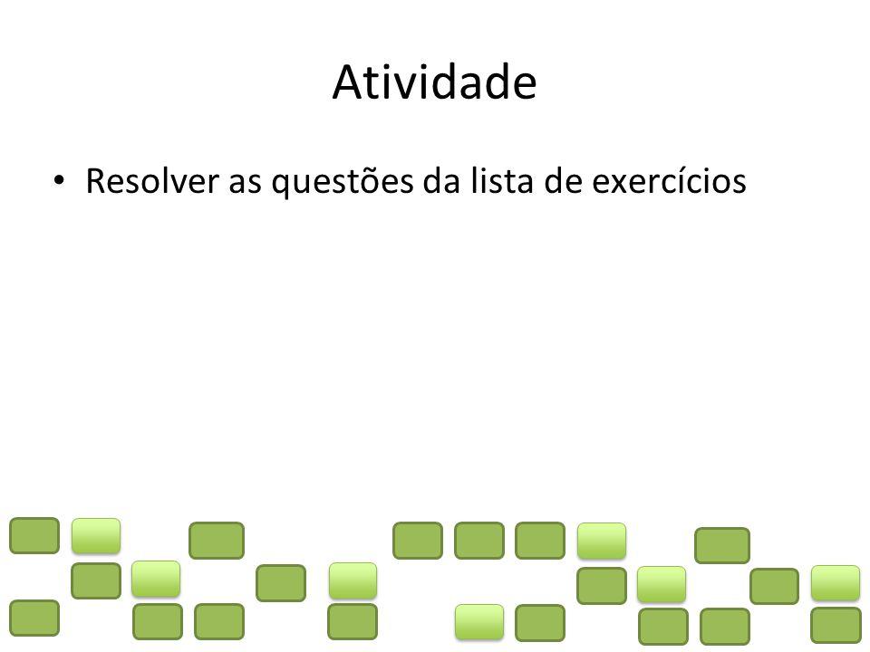 Atividade Resolver as questões da lista de exercícios