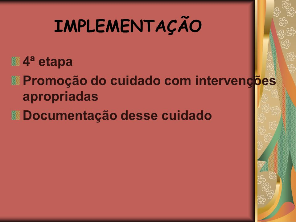 IMPLEMENTAÇÃO 4ª etapa Promoção do cuidado com intervenções apropriadas Documentação desse cuidado