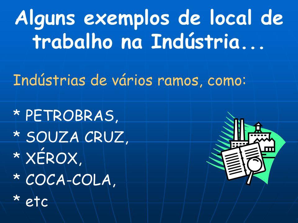 Alguns exemplos de local de trabalho na Indústria...
