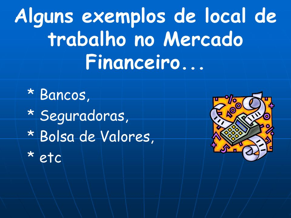 Alguns exemplos de local de trabalho no Mercado Financeiro...