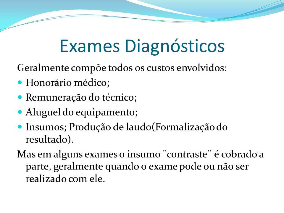 Exames Diagnósticos Geralmente compõe todos os custos envolvidos: