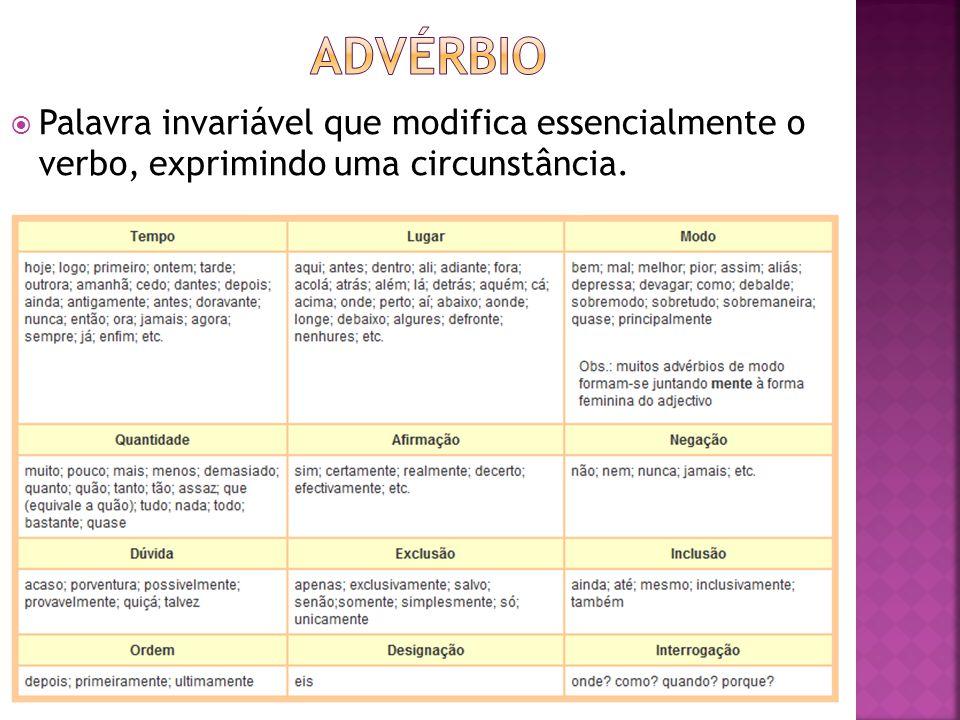 Advérbio Palavra invariável que modifica essencialmente o verbo, exprimindo uma circunstância.