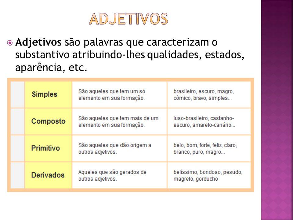 Adjetivos Adjetivos são palavras que caracterizam o substantivo atribuindo-lhes qualidades, estados, aparência, etc.