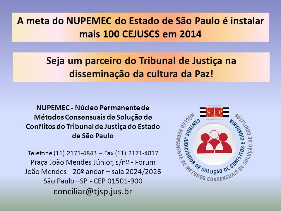 A meta do NUPEMEC do Estado de São Paulo é instalar mais 100 CEJUSCS em 2014