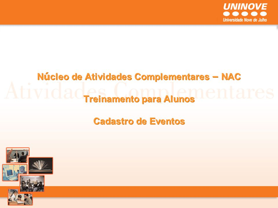 Núcleo de Atividades Complementares – NAC Treinamento para Alunos Cadastro de Eventos