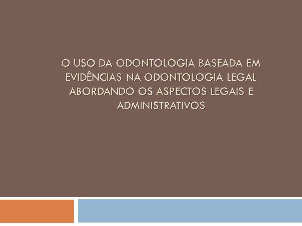 O uso da odontologia baseada em evidências na odontologia legal abordando os aspectos legais e administrativos