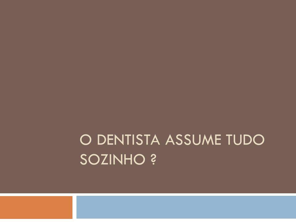 O dentista assume tudo sozinho
