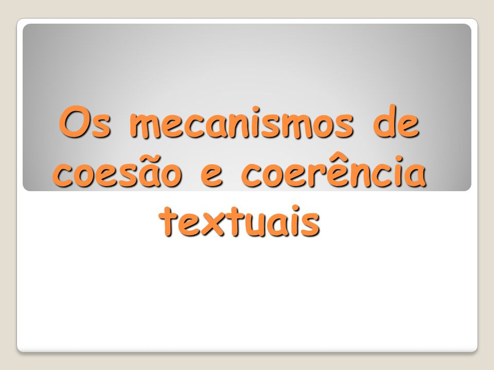 Os mecanismos de coesão e coerência textuais