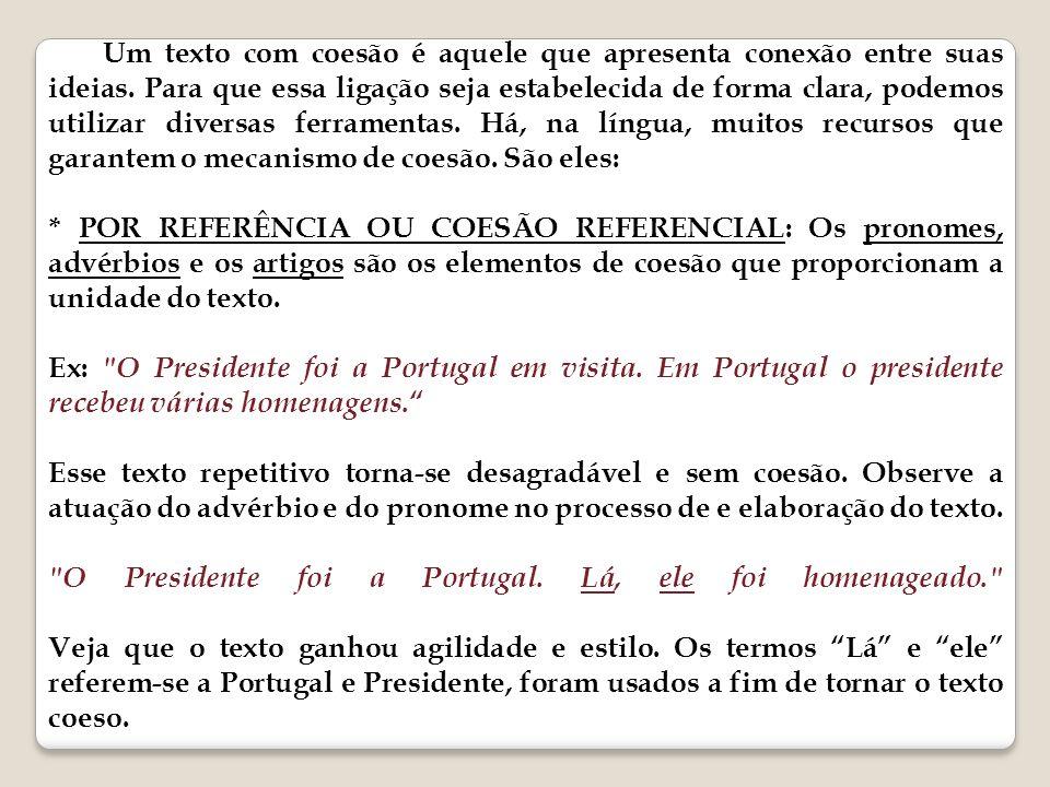 O Presidente foi a Portugal. Lá, ele foi homenageado.