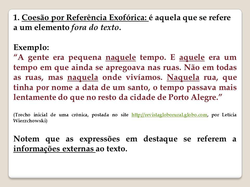 1. Coesão por Referência Exofórica: é aquela que se refere a um elemento fora do texto.
