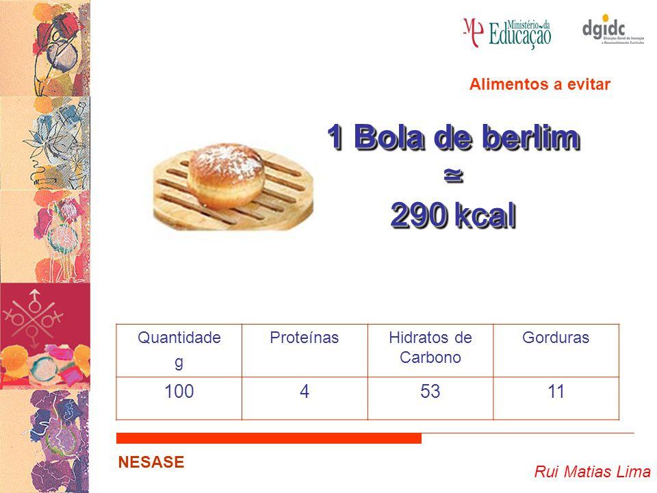 1 Bola de berlim ≃ 290 kcal 100 4 53 11 Alimentos a evitar Quantidade