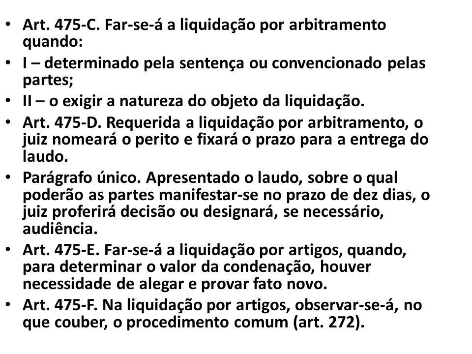 Art. 475-C. Far-se-á a liquidação por arbitramento quando: