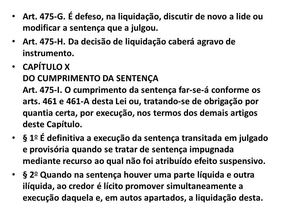 Art. 475-G. É defeso, na liquidação, discutir de novo a lide ou modificar a sentença que a julgou.