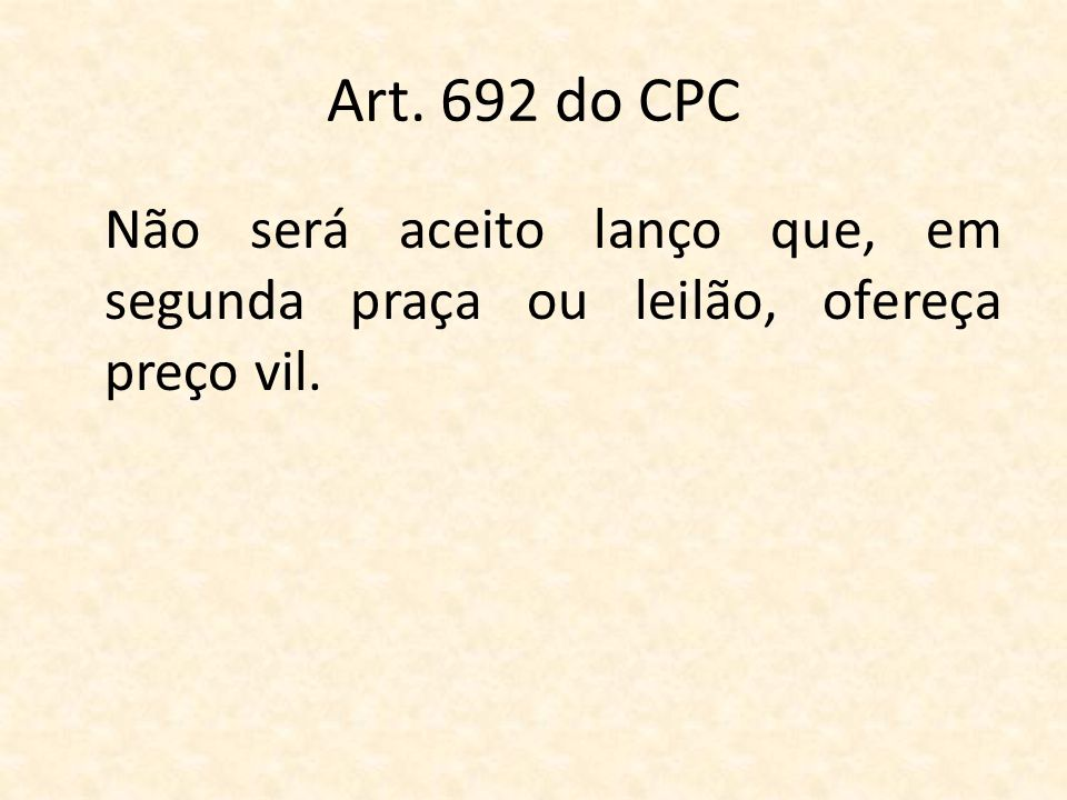Art. 692 do CPC Não será aceito lanço que, em segunda praça ou leilão, ofereça preço vil.