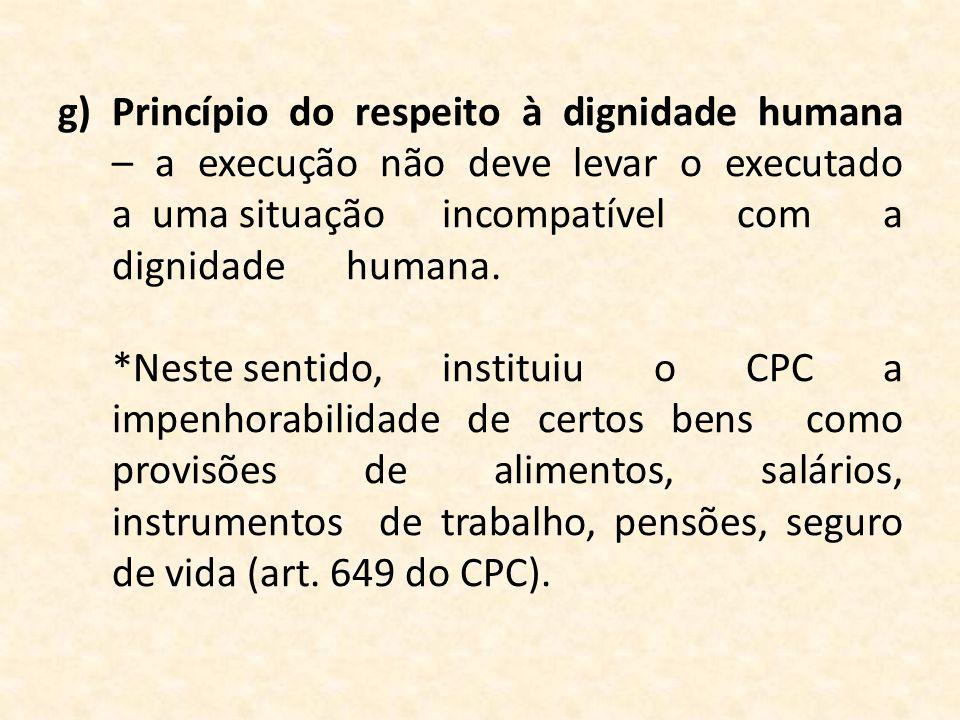 Princípio do respeito à dignidade humana – a execução não deve levar o executado a uma situação incompatível com a dignidade humana.