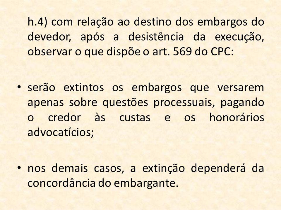 h.4) com relação ao destino dos embargos do devedor, após a desistência da execução, observar o que dispõe o art. 569 do CPC: