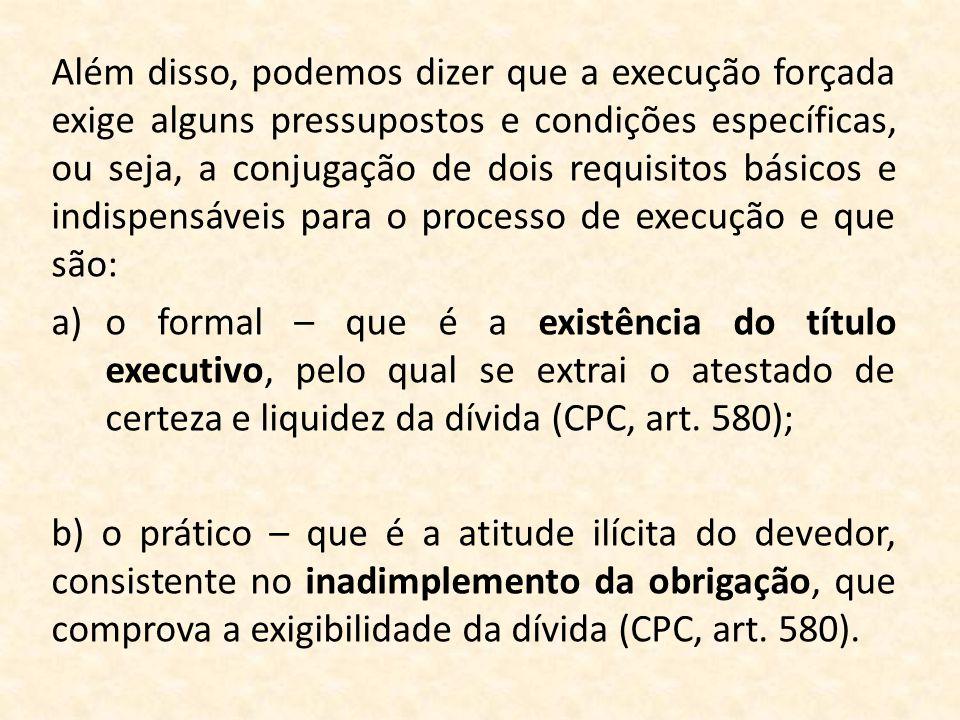 Além disso, podemos dizer que a execução forçada exige alguns pressupostos e condições específicas, ou seja, a conjugação de dois requisitos básicos e indispensáveis para o processo de execução e que são: