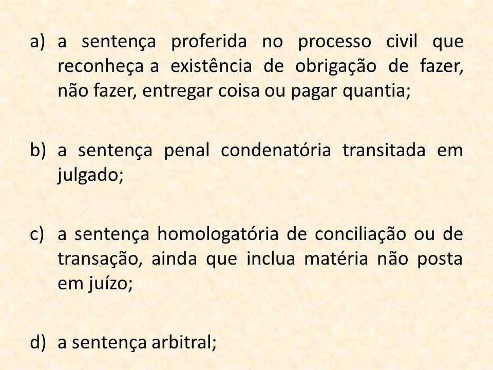 a sentença proferida no processo civil que reconheça a existência de obrigação de fazer, não fazer, entregar coisa ou pagar quantia;
