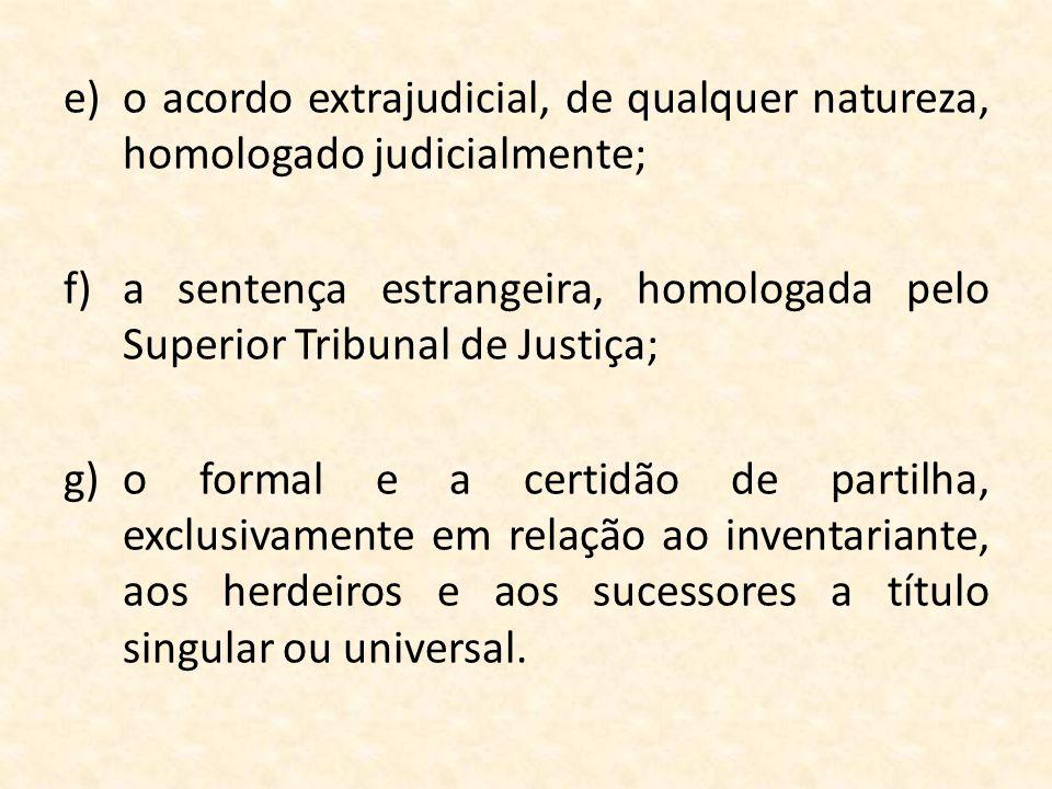 o acordo extrajudicial, de qualquer natureza, homologado judicialmente;