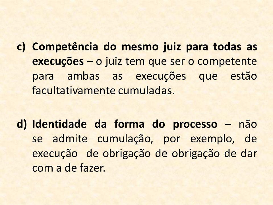 Competência do mesmo juiz para todas as execuções – o juiz tem que ser o competente para ambas as execuções que estão facultativamente cumuladas.