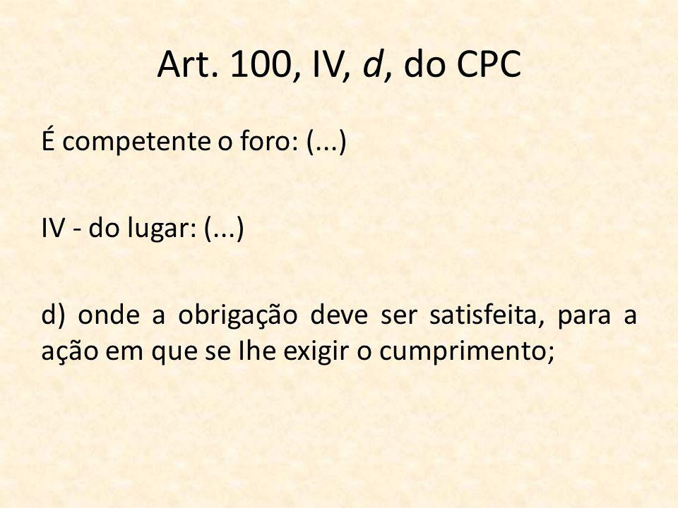 Art. 100, IV, d, do CPC É competente o foro: (...)